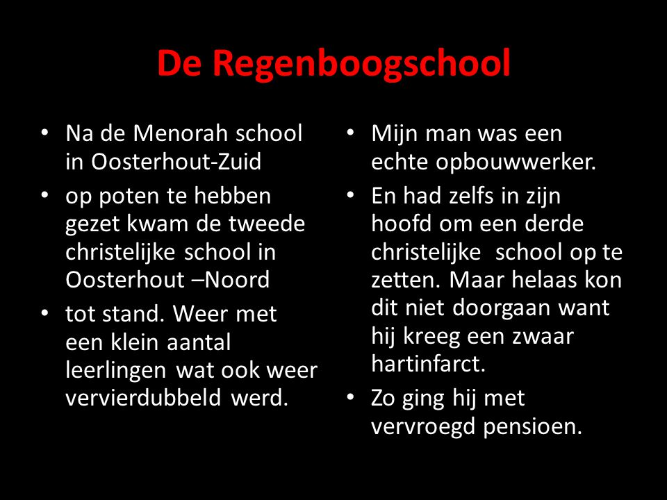 De Regenboogschool • Na de Menorah school in Oosterhout-Zuid • op poten te hebben gezet kwam de tweede christelijke school in Oosterhout –Noord • tot