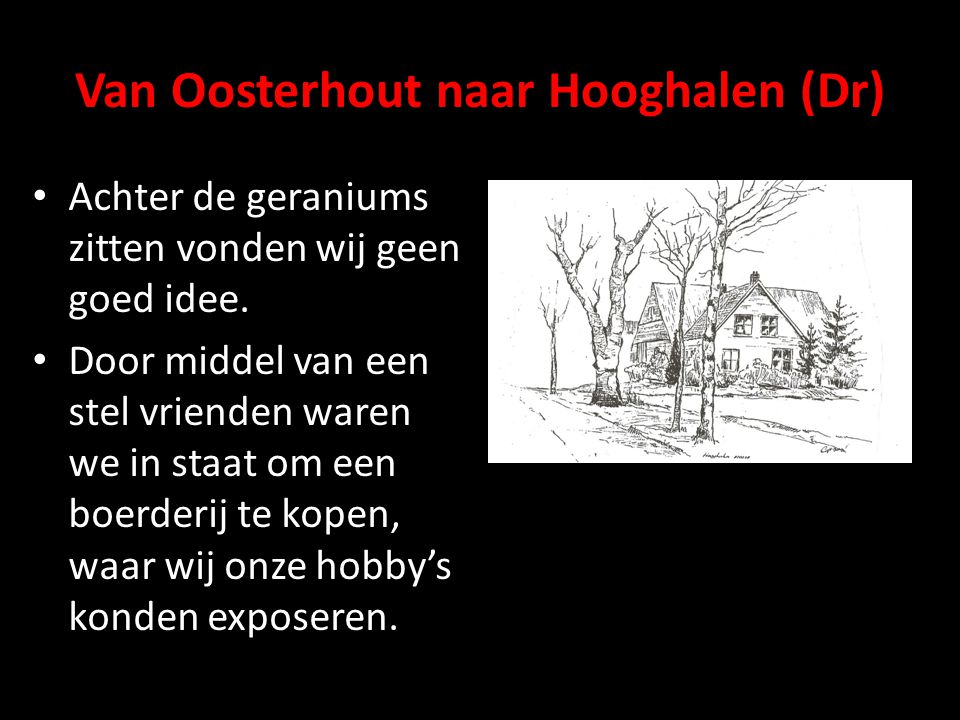 Van Oosterhout naar Hooghalen (Dr) • Achter de geraniums zitten vonden wij geen goed idee. • Door middel van een stel vrienden waren we in staat om ee