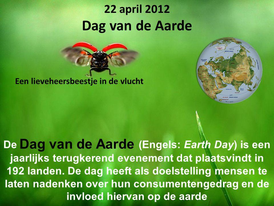 Een lieveheersbeestje in de vlucht 22 april 2012 Dag van de Aarde De (Engels: Earth Day) is een jaarlijks terugkerend evenement dat plaatsvindt in 192 landen.