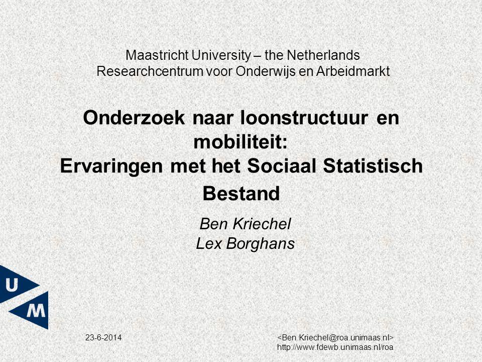 23-6-2014 http://www.fdewb.unimaas.nl/roa Onderzoek naar loonstructuur en mobiliteit: Ervaringen met het Sociaal Statistisch Bestand Ben Kriechel Lex