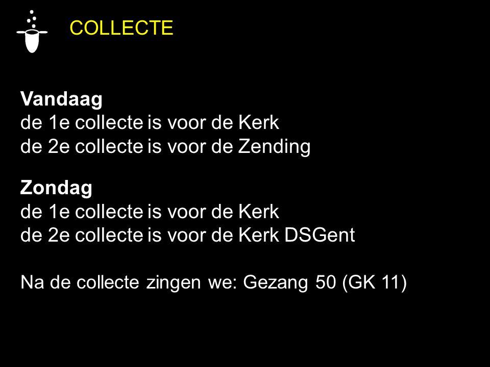 COLLECTE Vandaag de 1e collecte is voor de Kerk de 2e collecte is voor de Zending Zondag de 1e collecte is voor de Kerk de 2e collecte is voor de Kerk