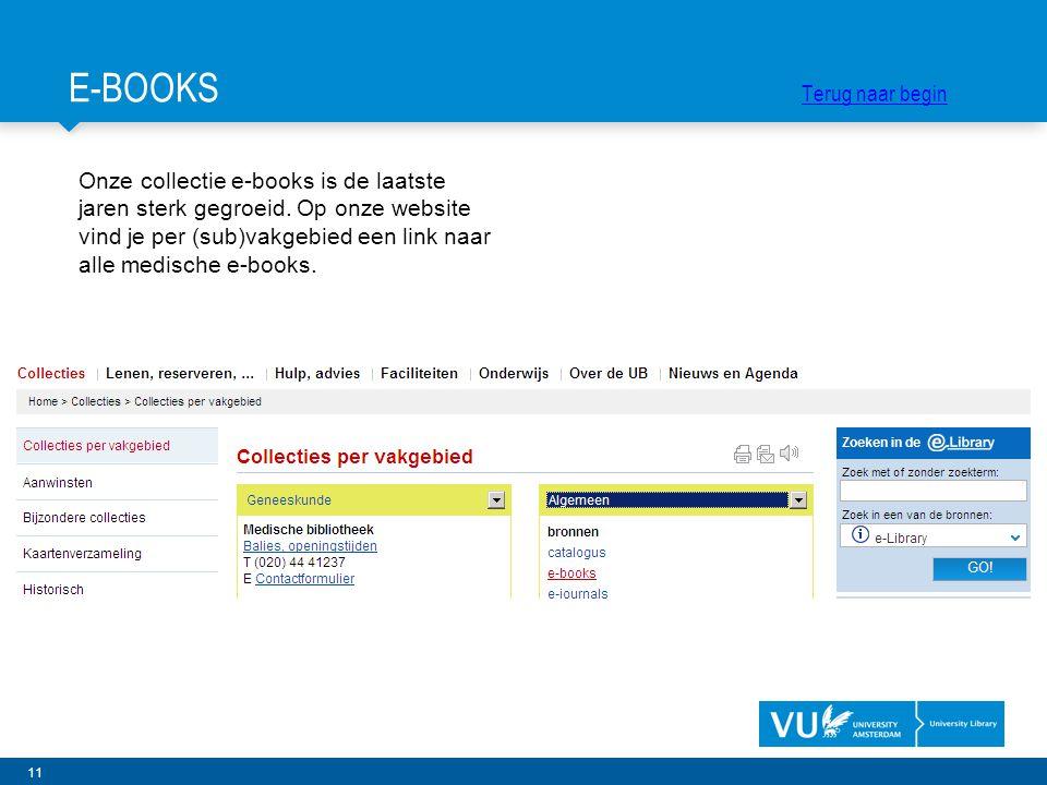 11 Onze collectie e-books is de laatste jaren sterk gegroeid. Op onze website vind je per (sub)vakgebied een link naar alle medische e-books. E-BOOKS