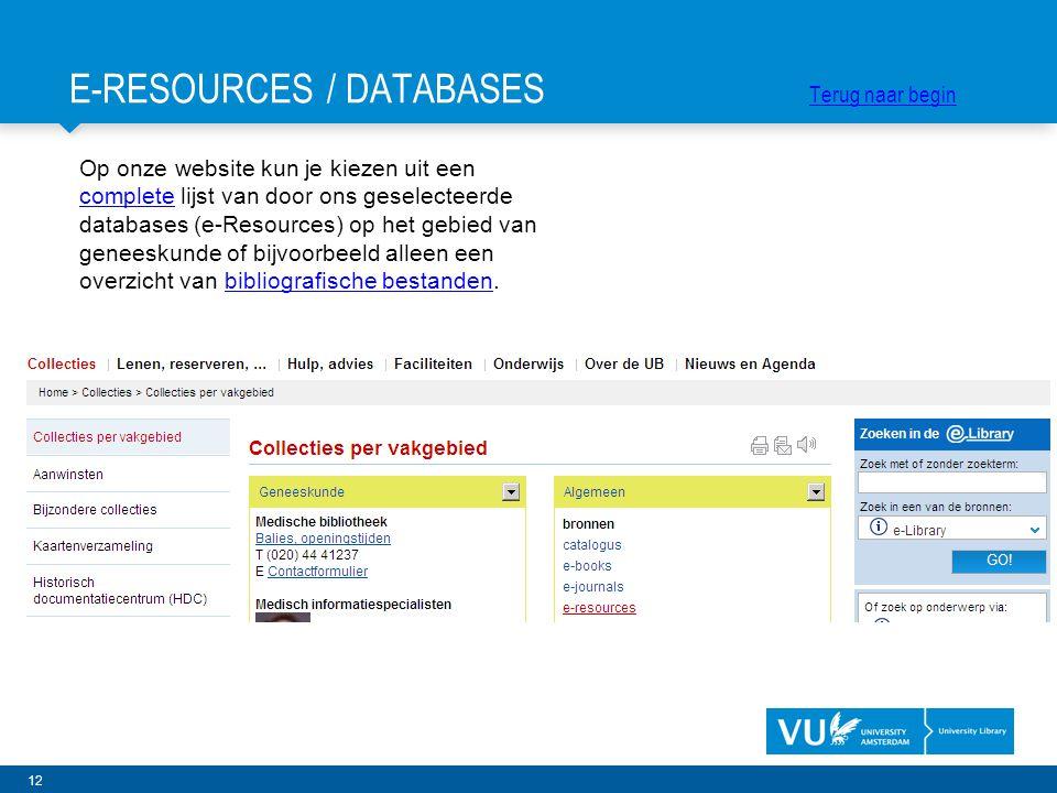 12 Op onze website kun je kiezen uit een complete lijst van door ons geselecteerde databases (e-Resources) op het gebied van geneeskunde of bijvoorbee