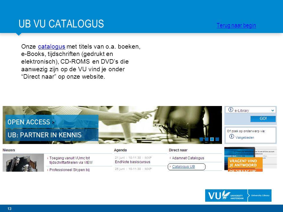 13 Onze catalogus met titels van o.a. boeken, e-Books, tijdschriften (gedrukt en elektronisch), CD-ROMS en DVD's die aanwezig zijn op de VU vind je on