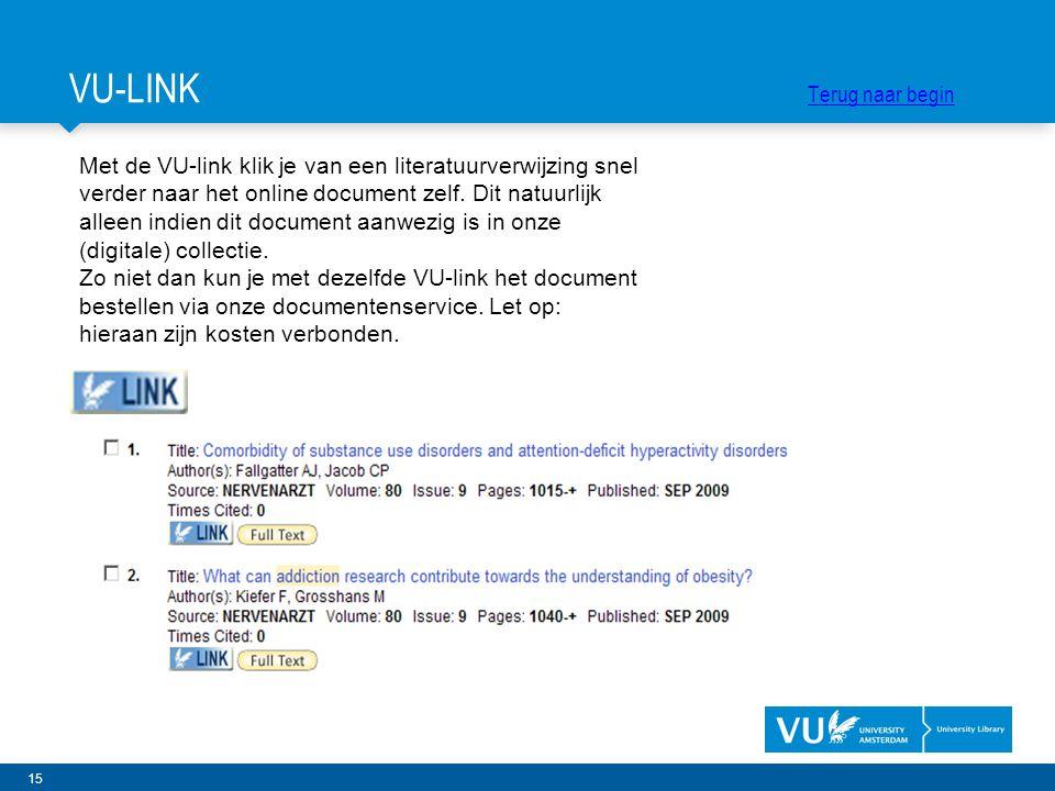 15 Met de VU-link klik je van een literatuurverwijzing snel verder naar het online document zelf. Dit natuurlijk alleen indien dit document aanwezig i