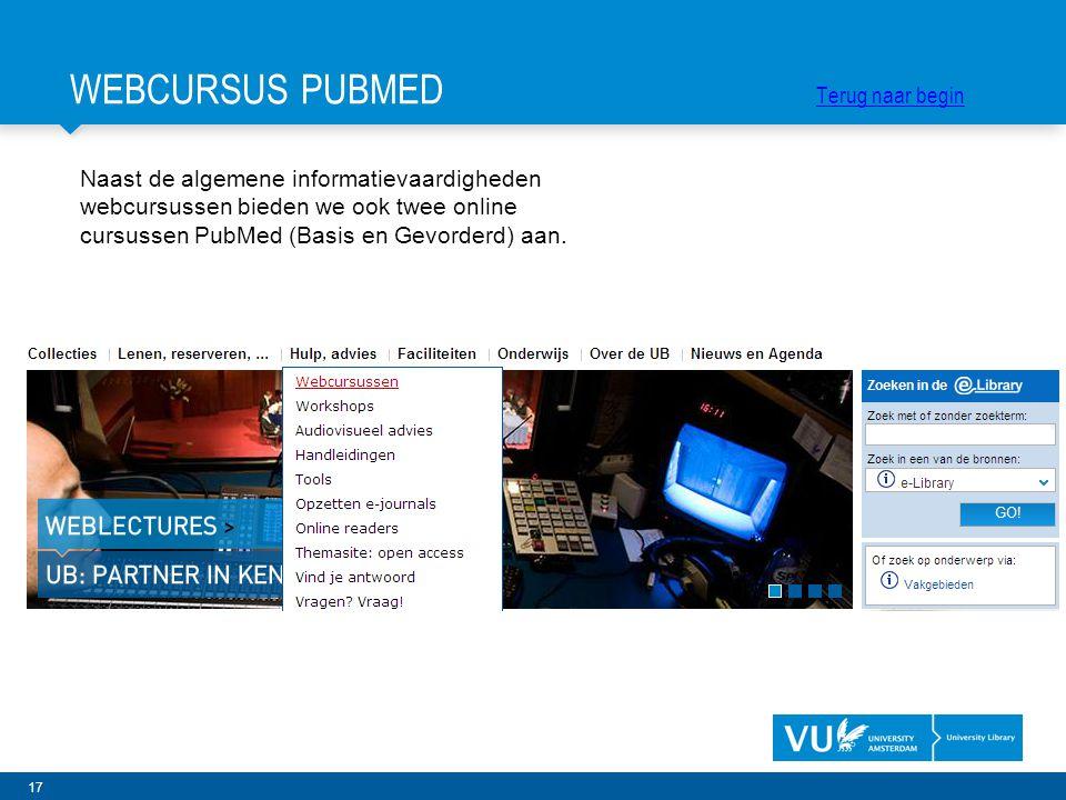 17 Naast de algemene informatievaardigheden webcursussen bieden we ook twee online cursussen PubMed (Basis en Gevorderd) aan. WEBCURSUS PUBMED Terug n