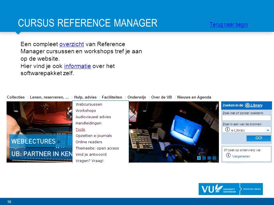 18 Een compleet overzicht van Reference Manager cursussen en workshops tref je aan op de website.overzicht Hier vind je ook informatie over het softwa