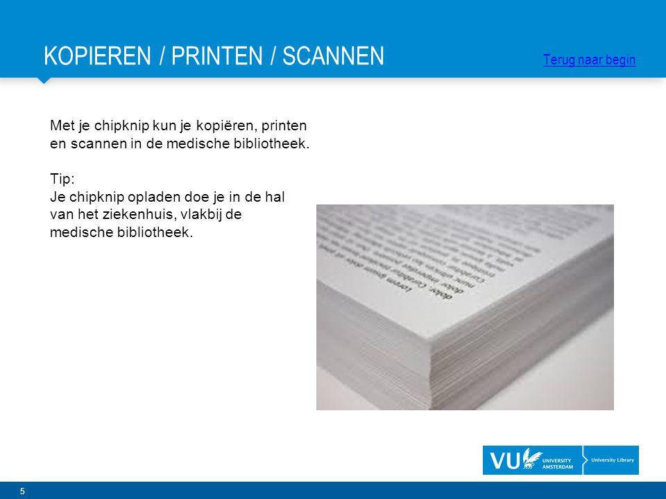 5 Met je chipknip kun je kopiëren, printen en scannen in de medische bibliotheek. Tip: Je chipknip opladen doe je in de hal van het ziekenhuis, vlakbi