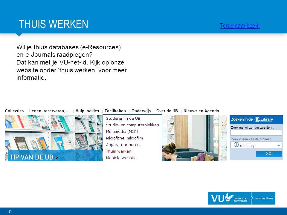 7 Wil je thuis databases (e-Resources) en e-Journals raadplegen? Dat kan met je VU-net-id. Kijk op onze website onder 'thuis werken' voor meer informa