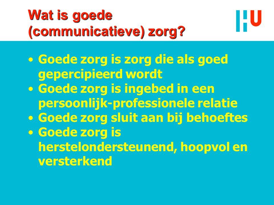 Wat is goede (communicatieve) zorg? •Goede zorg is zorg die als goed gepercipieerd wordt •Goede zorg is ingebed in een persoonlijk-professionele relat
