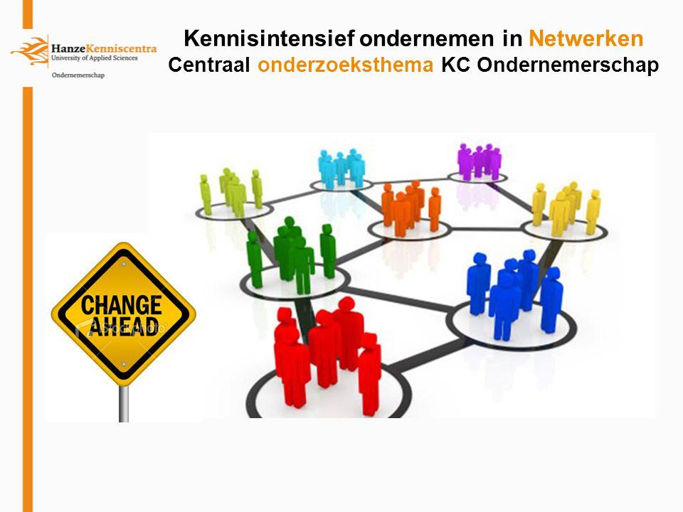 Kennisintensief ondernemen in Netwerken Centraal onderzoeksthema KC Ondernemerschap