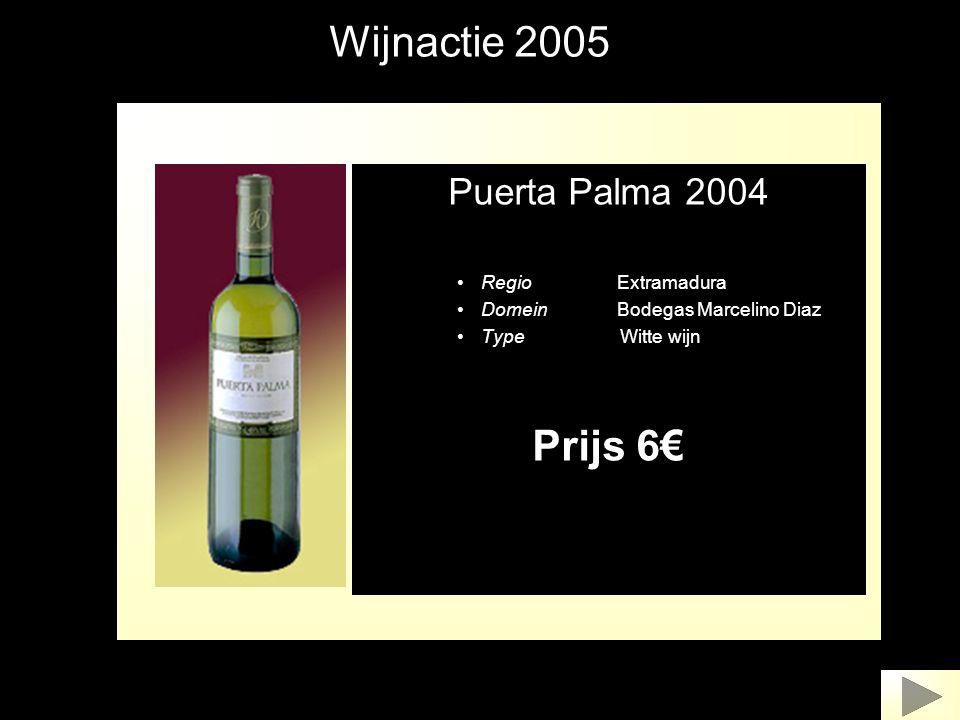 Wijnactie 2005 Puerta Palma 2004 •Regio Extramadura •Domein Bodegas Marcelino Diaz •Type Witte wijn Prijs 6€