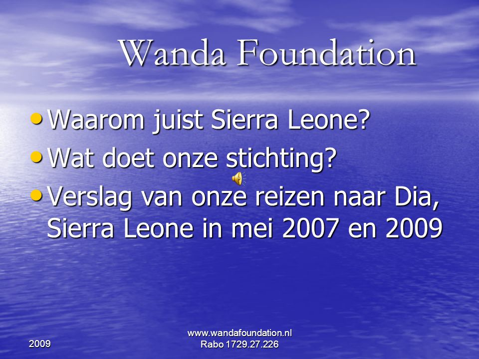 2009 www.wandafoundation.nl Rabo 1729.27.226 Wanda Foundation Wanda Foundation • Waarom juist Sierra Leone? • Wat doet onze stichting? • Verslag van o