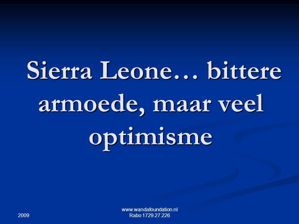 2009 www.wandafoundation.nl Rabo 1729.27.226 Sierra Leone… bittere armoede, maar veel optimisme Sierra Leone… bittere armoede, maar veel optimisme
