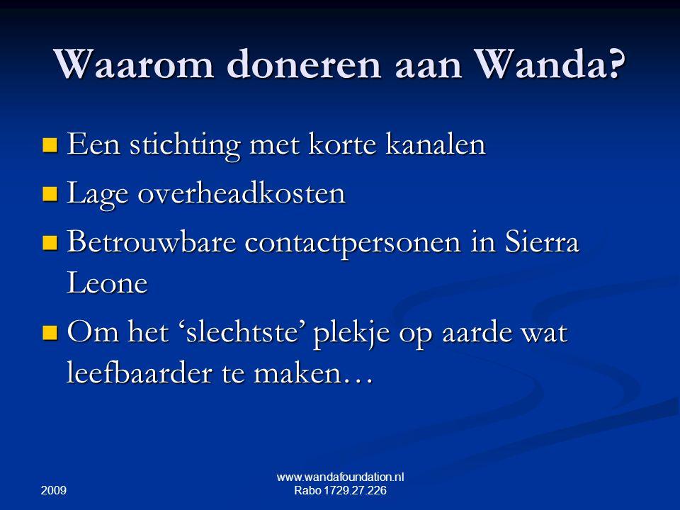 2009 www.wandafoundation.nl Rabo 1729.27.226 Waarom doneren aan Wanda?  Een stichting met korte kanalen  Lage overheadkosten  Betrouwbare contactpe