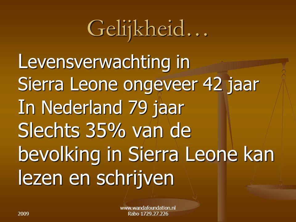2009 www.wandafoundation.nl Rabo 1729.27.226 Gelijkheid… L evensverwachting in Sierra Leone ongeveer 42 jaar I n Nederland 79 jaar Slechts 35% van de bevolking in Sierra Leone kan lezen en schrijven