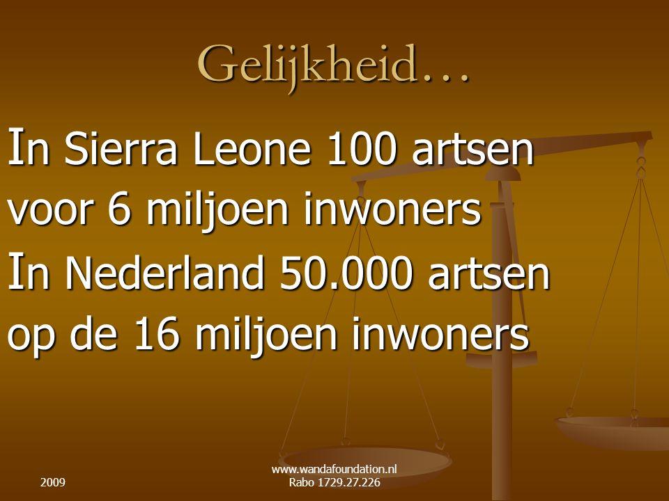 2009 www.wandafoundation.nl Rabo 1729.27.226 Gelijkheid… I n Sierra Leone 100 artsen voor 6 miljoen inwoners I n Nederland 50.000 artsen op de 16 milj