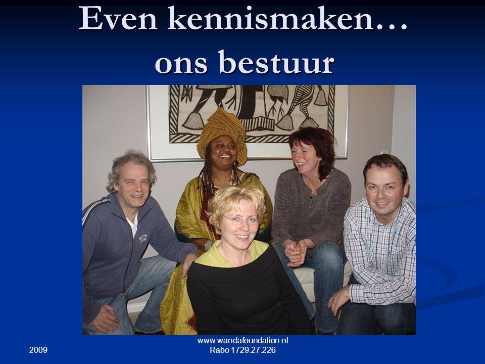 2009 www.wandafoundation.nl Rabo 1729.27.226 Even kennismaken… ons bestuur