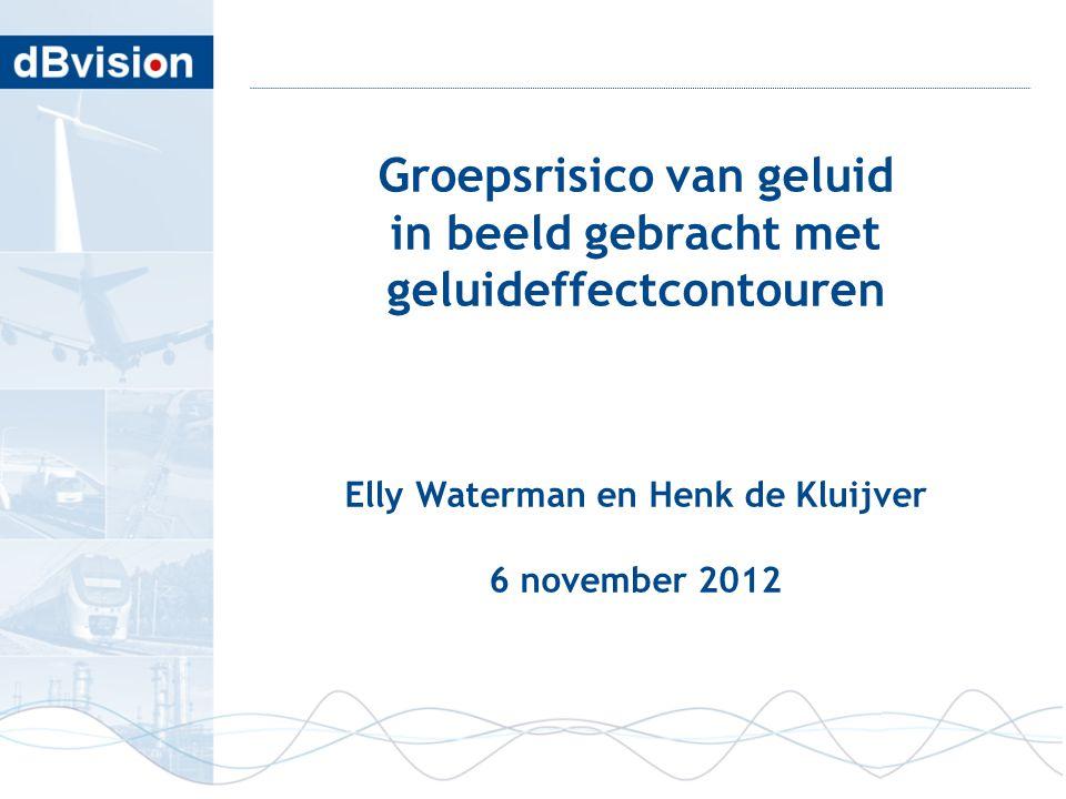 Groepsrisico van geluid in beeld gebracht met geluideffectcontouren Elly Waterman en Henk de Kluijver 6 november 2012