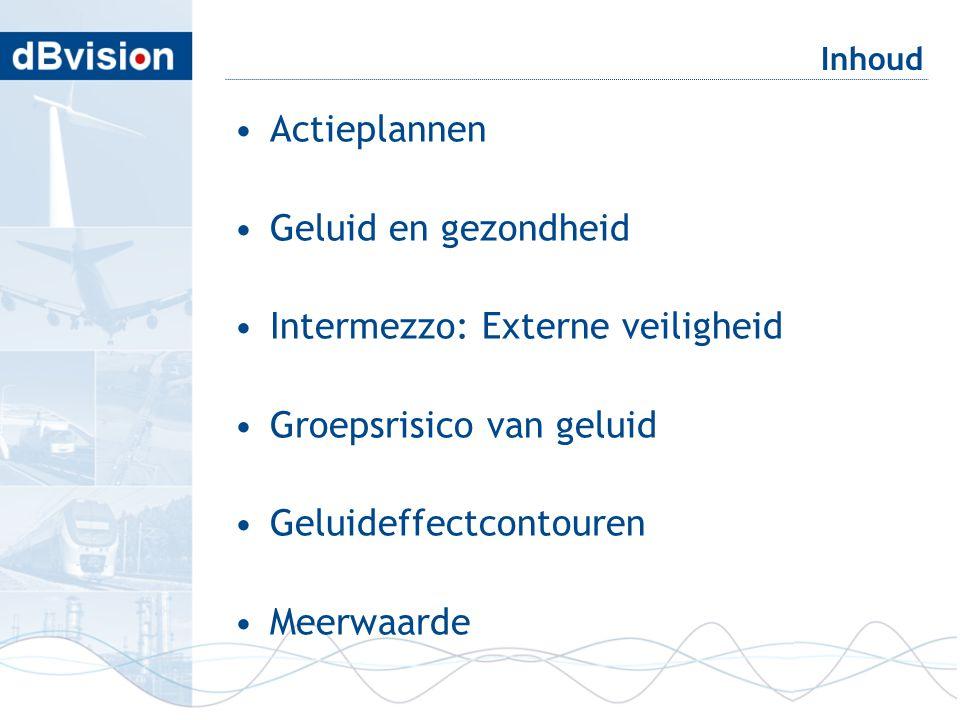 Inhoud •Actieplannen •Geluid en gezondheid •Intermezzo: Externe veiligheid •Groepsrisico van geluid •Geluideffectcontouren •Meerwaarde