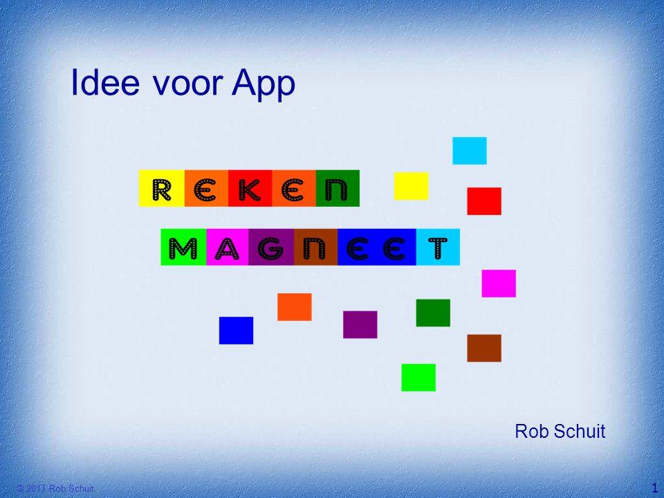 © 2013 Rob Schuit Idee voor App Rob Schuit 1
