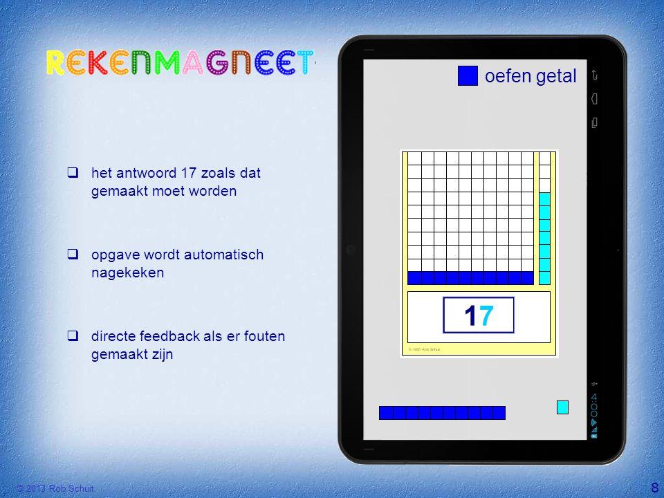 © 2013 Rob Schuit 8 oefen getal  het antwoord 17 zoals dat gemaakt moet worden  opgave wordt automatisch nagekeken  directe feedback als er fouten