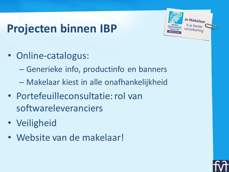 Projecten binnen IBP • Online-catalogus: – Generieke info, productinfo en banners – Makelaar kiest in alle onafhankelijkheid • Portefeuilleconsultatie