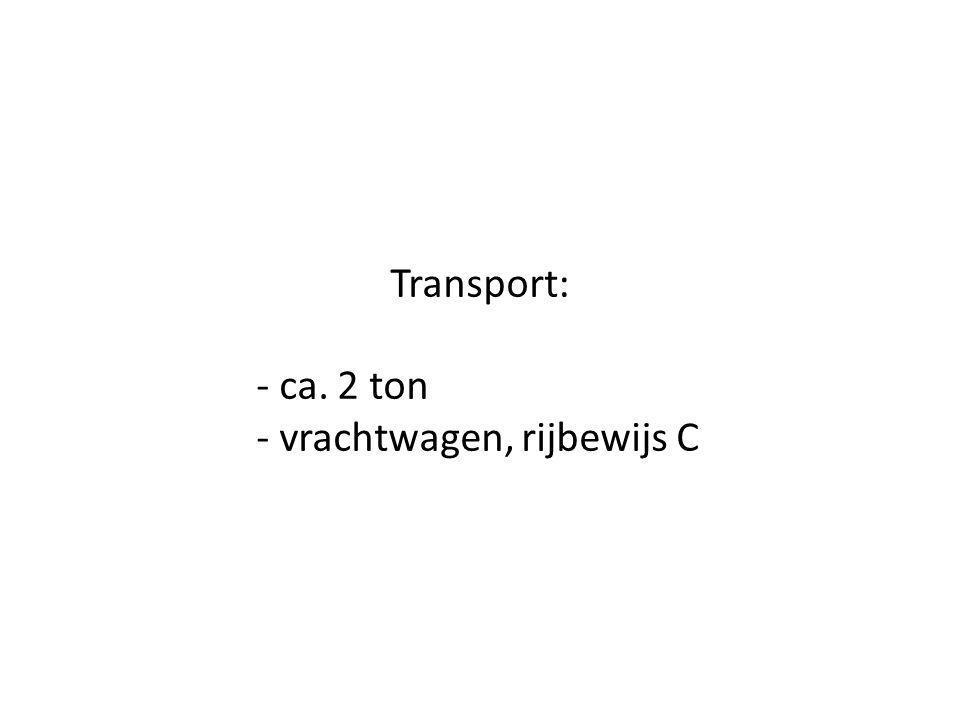 Transport: - ca. 2 ton - vrachtwagen, rijbewijs C