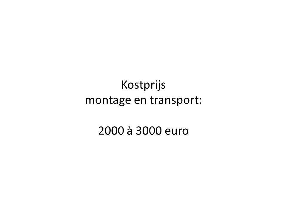 Kostprijs montage en transport: 2000 à 3000 euro