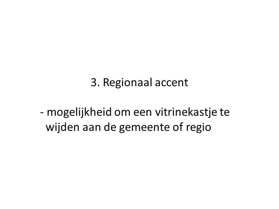 3. Regionaal accent - mogelijkheid om een vitrinekastje te wijden aan de gemeente of regio