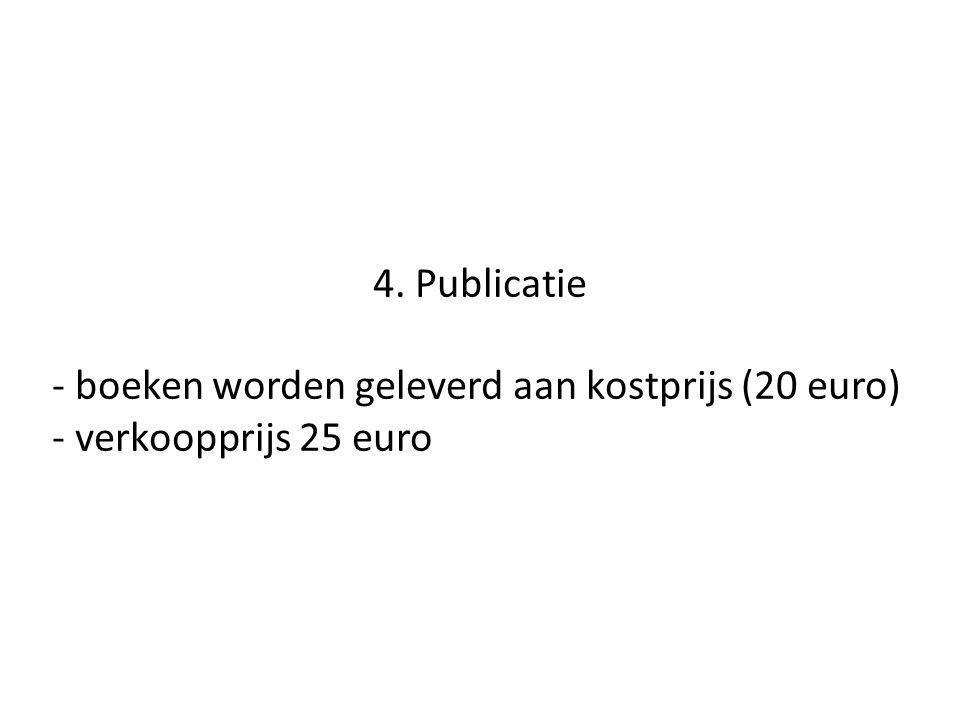 4. Publicatie - boeken worden geleverd aan kostprijs (20 euro) - verkoopprijs 25 euro