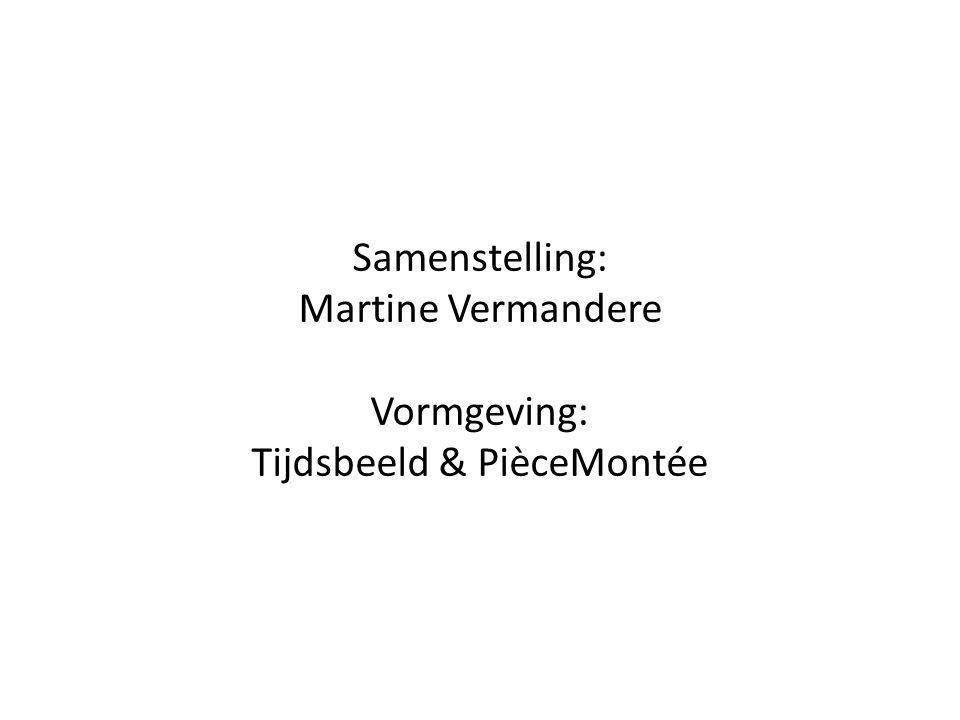 Samenstelling: Martine Vermandere Vormgeving: Tijdsbeeld & PièceMontée