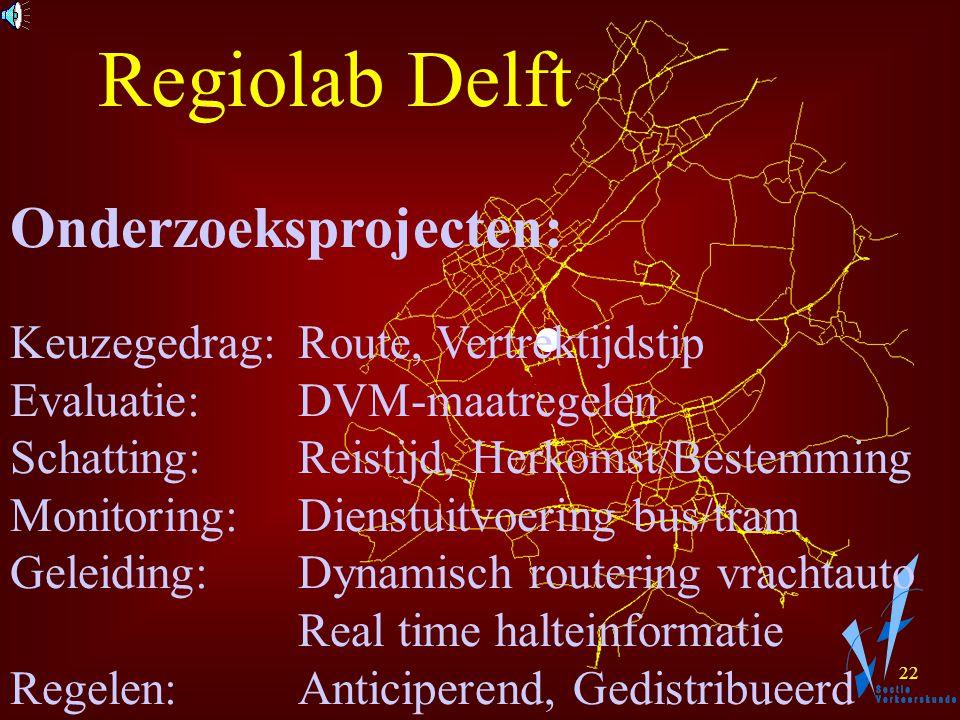 21 Regiolab Delft Ontwikkeling: *Real-time data verzamel systeem * Real-time netwerkinformatie * Databank met tijdafhankelijke verkeersbelastingen en routes *Smart Roads *Intelligent Agents * Netwerk optimalisatie
