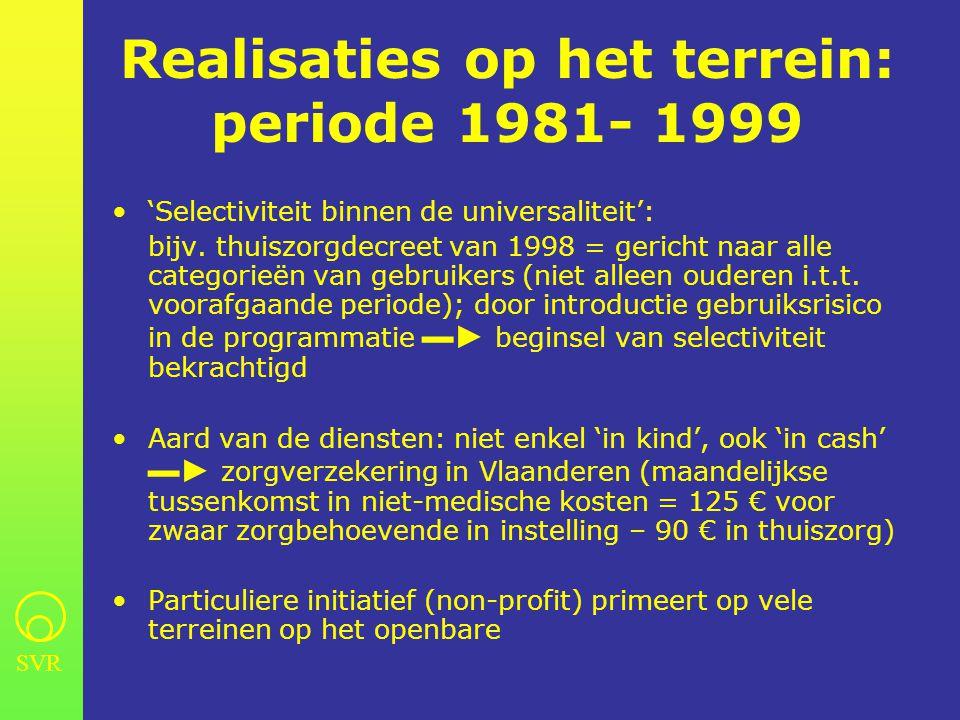 SVR Realisaties op het terrein: periode 1981- 1999 •'Selectiviteit binnen de universaliteit': bijv.