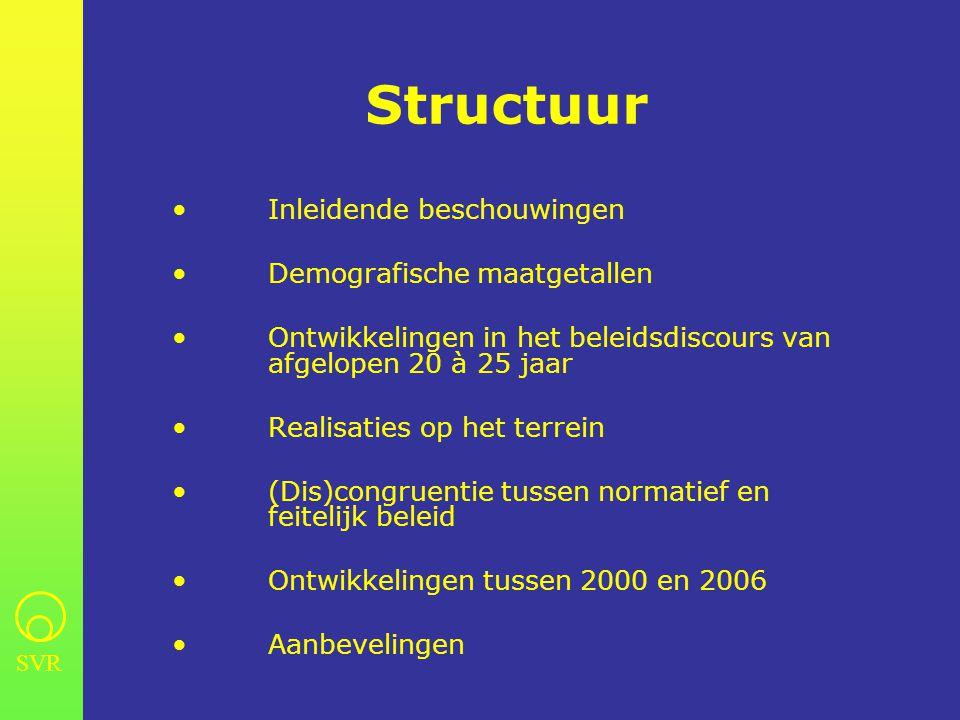 Structuur • Inleidende beschouwingen • Demografische maatgetallen • Ontwikkelingen in het beleidsdiscours van afgelopen 20 à 25 jaar • Realisaties op het terrein • (Dis)congruentie tussen normatief en feitelijk beleid • Ontwikkelingen tussen 2000 en 2006 • Aanbevelingen SVR