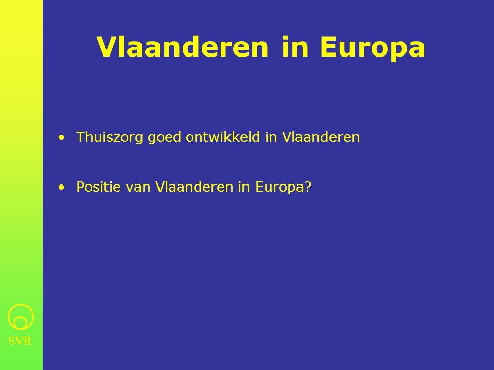 SVR Vlaanderen in Europa •Thuiszorg goed ontwikkeld in Vlaanderen •Positie van Vlaanderen in Europa?