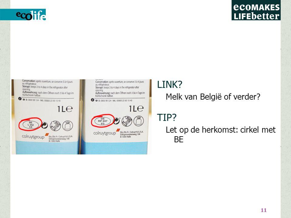 11 LINK Melk van België of verder TIP Let op de herkomst: cirkel met BE