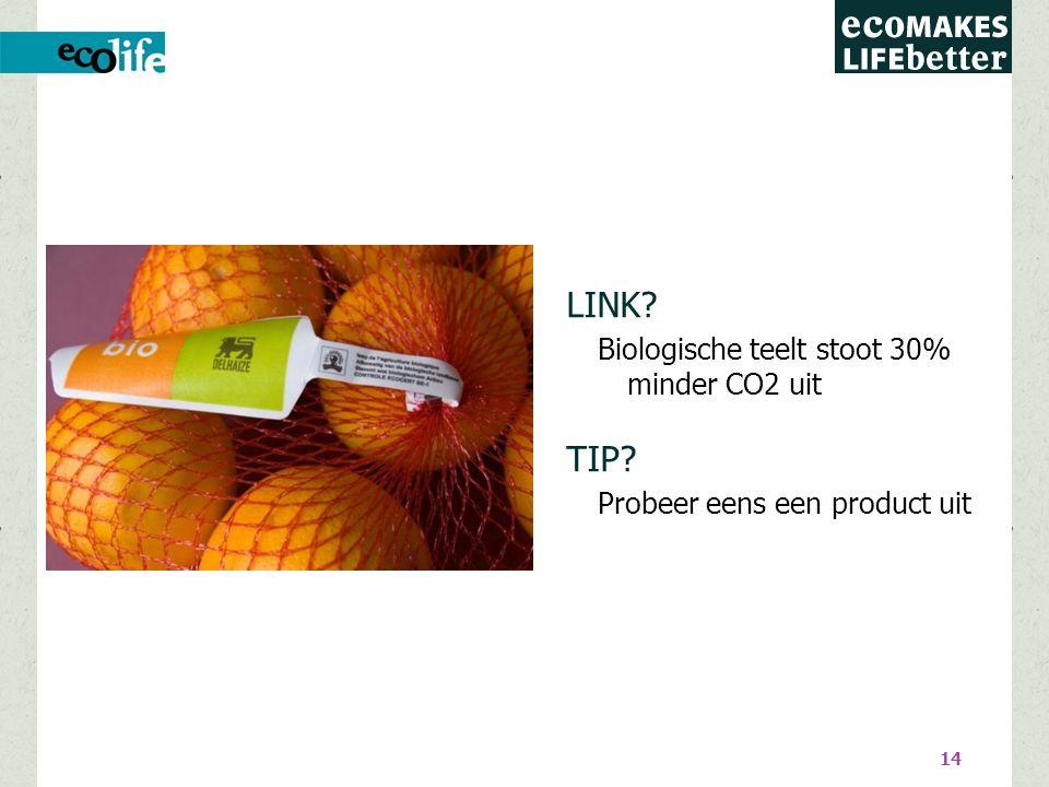14 LINK Biologische teelt stoot 30% minder CO2 uit TIP Probeer eens een product uit