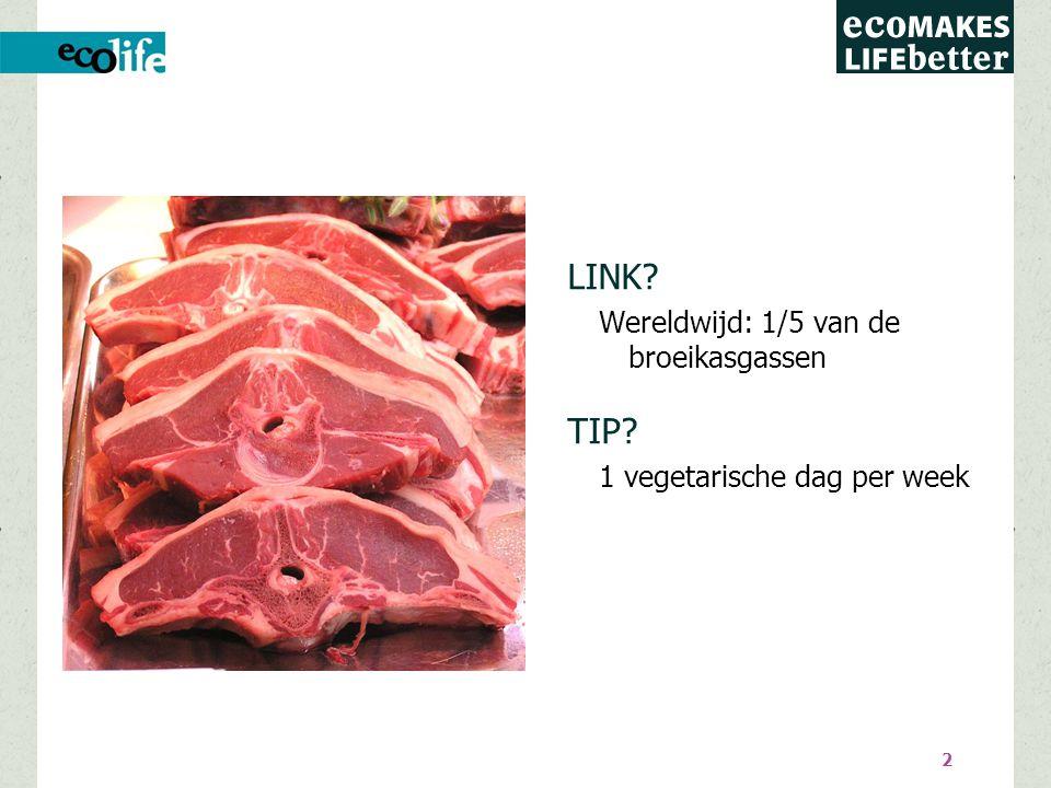 2 LINK Wereldwijd: 1/5 van de broeikasgassen TIP 1 vegetarische dag per week