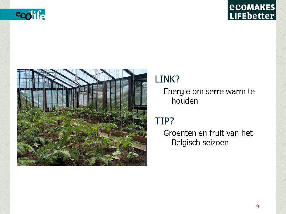 9 LINK Energie om serre warm te houden TIP Groenten en fruit van het Belgisch seizoen
