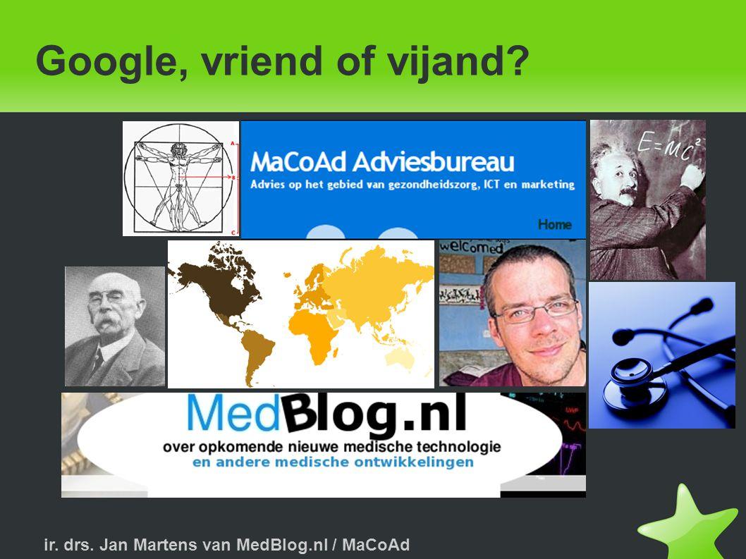 ir. drs. Jan Martens van MedBlog.nl / MaCoAd Google bekend van...
