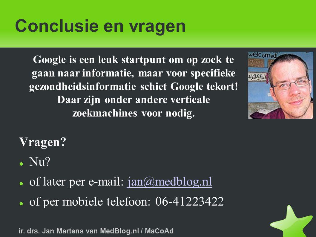 ir.drs. Jan Martens van MedBlog.nl / MaCoAd Conclusie en vragen Vragen.