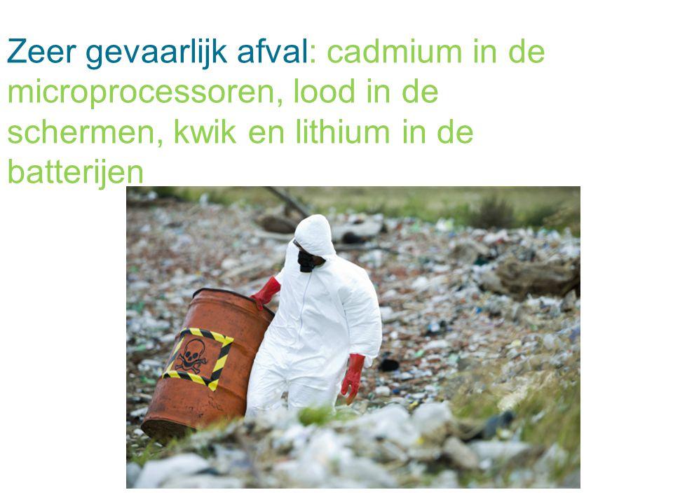 Zeer gevaarlijk afval: cadmium in de microprocessoren, lood in de schermen, kwik en lithium in de batterijen