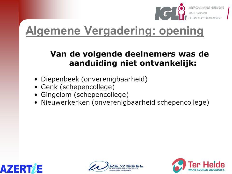 Algemene Vergadering: opening Van de volgende deelnemers was de aanduiding niet ontvankelijk: •Diepenbeek (onverenigbaarheid) •Genk (schepencollege) •Gingelom (schepencollege) •Nieuwerkerken (onverenigbaarheid schepencollege)