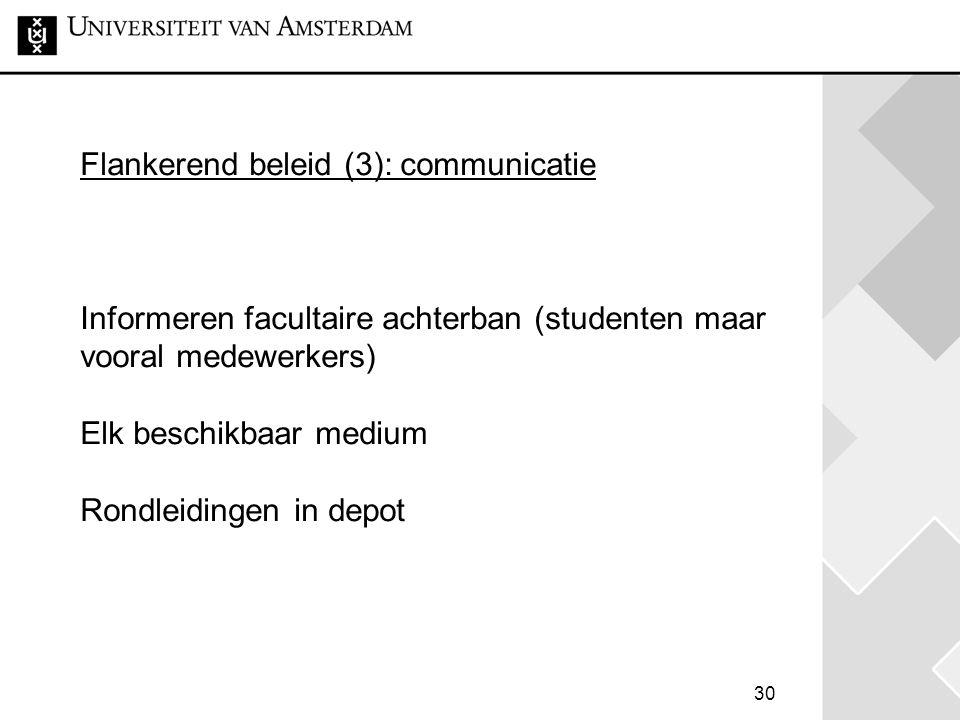30 Flankerend beleid (3): communicatie Informeren facultaire achterban (studenten maar vooral medewerkers) Elk beschikbaar medium Rondleidingen in dep