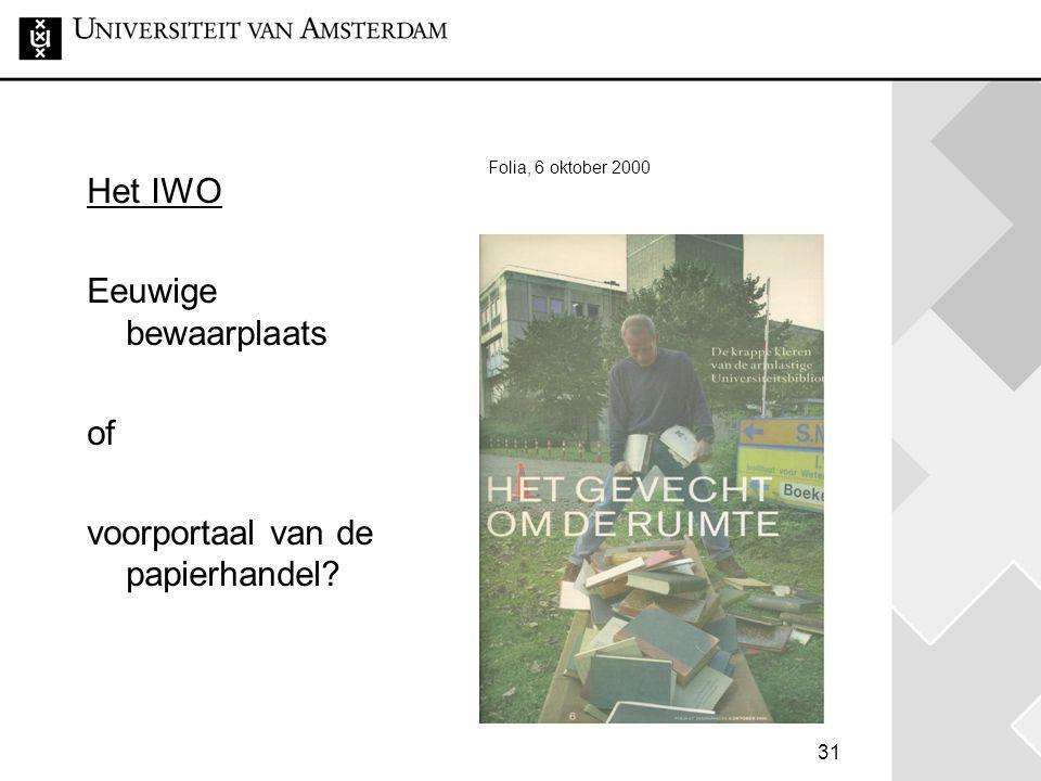 31 Folia, 6 oktober 2000 Het IWO Eeuwige bewaarplaats of voorportaal van de papierhandel?
