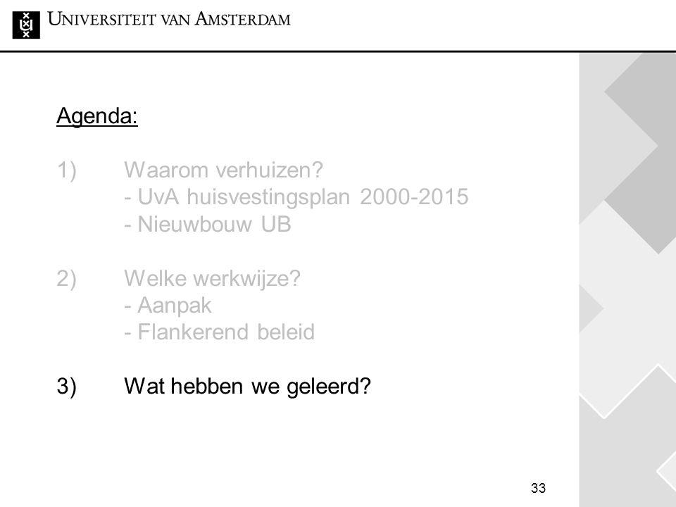 33 Agenda: 1) Waarom verhuizen.- UvA huisvestingsplan 2000-2015 - Nieuwbouw UB 2) Welke werkwijze.