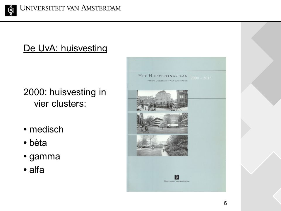 6 De UvA: huisvesting 2000: huisvesting in vier clusters: • medisch • bèta • gamma • alfa