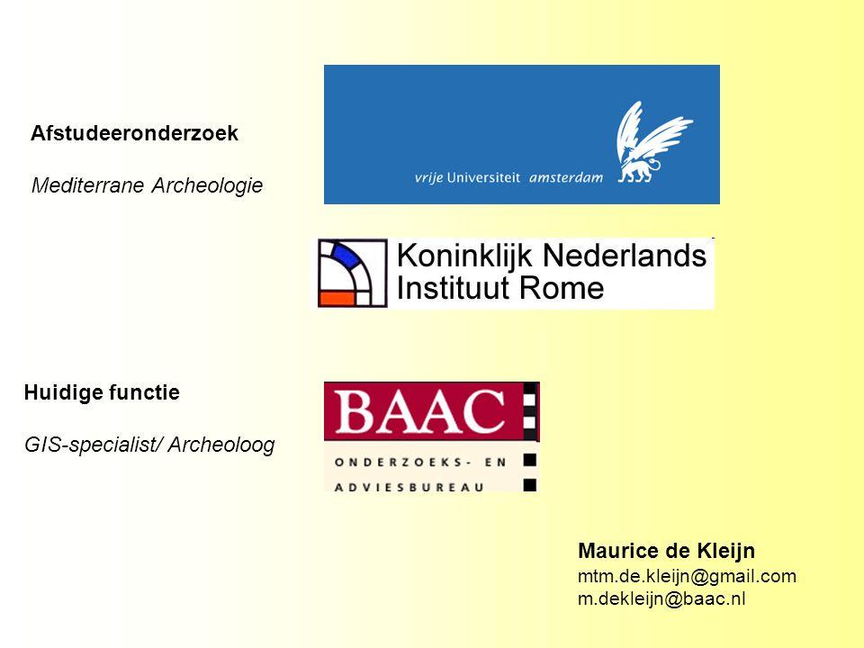 Afstudeeronderzoek Mediterrane Archeologie Huidige functie GIS-specialist/ Archeoloog Maurice de Kleijn mtm.de.kleijn@gmail.com m.dekleijn@baac.nl