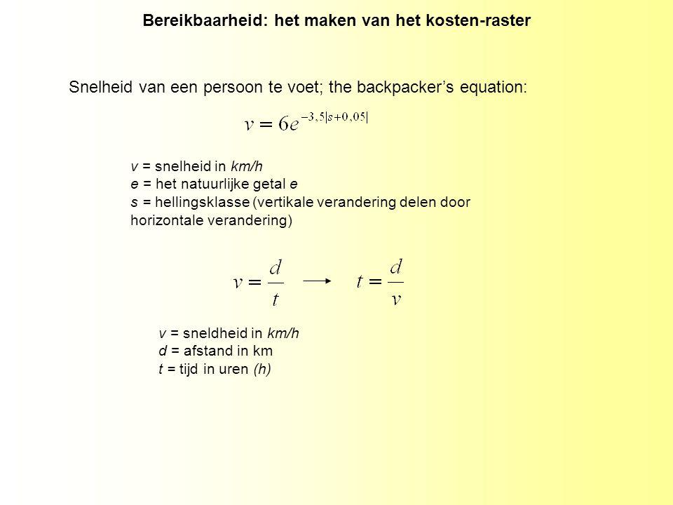 Bereikbaarheid: het maken van het kosten-raster Snelheid van een persoon te voet; the backpacker's equation: v = snelheid in km/h e = het natuurlijke getal e s = hellingsklasse (vertikale verandering delen door horizontale verandering) v = sneldheid in km/h d = afstand in km t = tijd in uren (h)